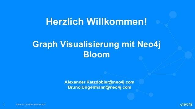 Neo4j, Inc. All rights reserved 2021 Neo4j, Inc. All rights reserved 2021 1 Herzlich Willkommen! Graph Visualisierung mit ...