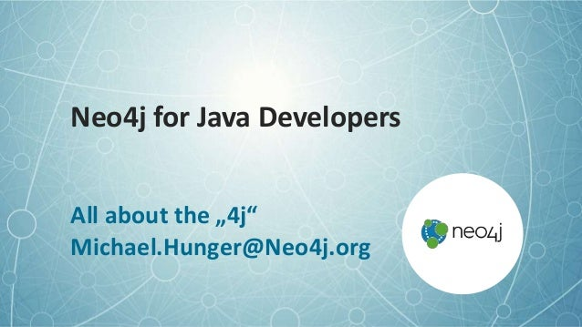"Neo4j for Java Developers All about the ""4j"" Michael.Hunger@Neo4j.org"