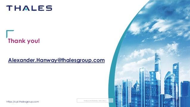 https://cpl.thalesgroup.com THALES INTERNAL USE ONLY Thank you! Alexander.Hanway@thalesgroup.com