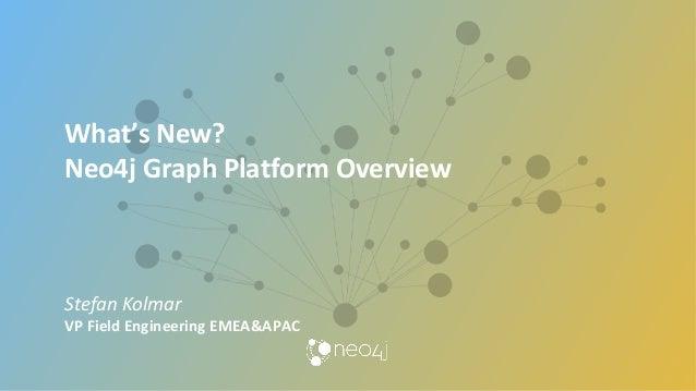 What'sNew? Neo4jGraphPlatformOverview     StefanKolmar VPFieldEngineeringEMEA&APAC
