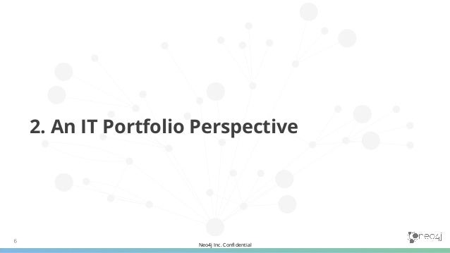 Neo4j Inc. Confidential Store and retrieve data Aggregate and filter data IT Portfolio Perspective