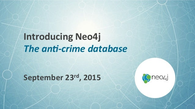 Introducing  Neo4j   The  an'-‐crime  database   September  23rd,  2015
