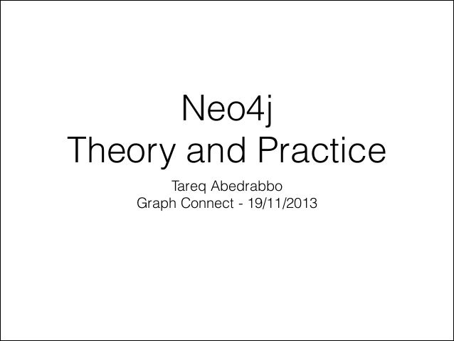 Neo4j Theory and Practice Tareq Abedrabbo Graph Connect - 19/11/2013