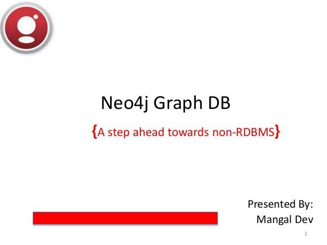 Neo4j Graph DB {A step ahead towards non-RDBMS} Presented By: Mangal Dev 1