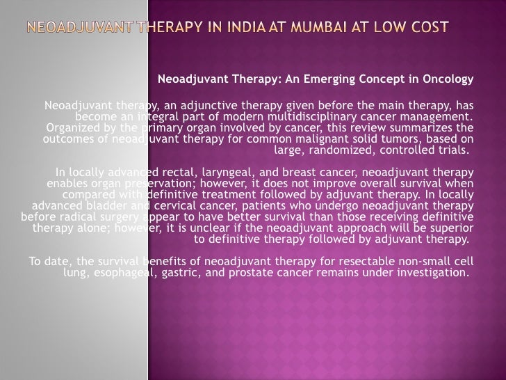 Neoadjuvant Therapy: An Emerging Concept in Oncology Neoadjuvant therapy, an adjunctive therapy given before the main ther...