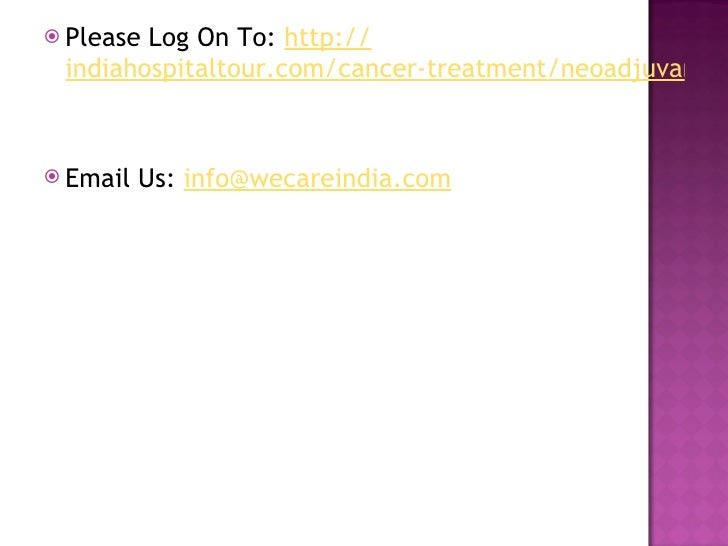 <ul><li>Please Log On To:  http:// indiahospitaltour.com/cancer-treatment/neoadjuvant-therapy-india.html </li></ul><ul><li...