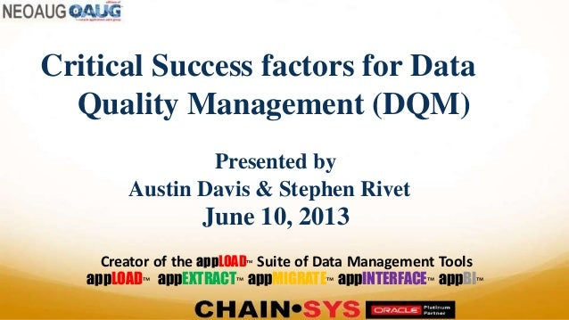Critical Success factors for Data Quality Management (DQM) Presented by Austin Davis & Stephen Rivet June 10, 2013 Creator...