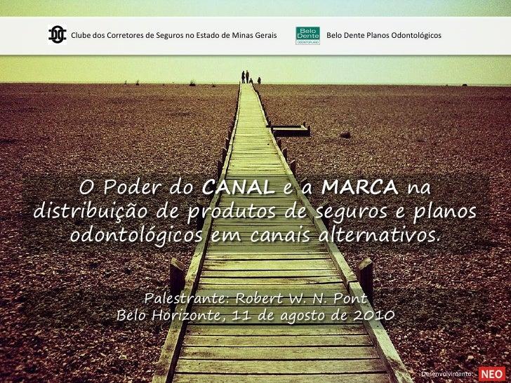 Clube dos Corretores de Seguros no Estado de Minas Gerais   Belo Dente Planos Odontológicos          O Poder do CANAL e a ...