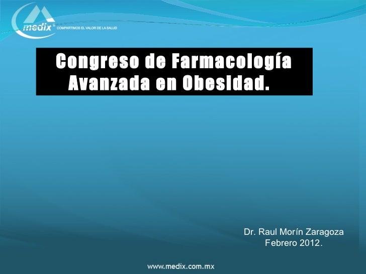 Congreso de Farmacología Avanzada en Obesidad.                   Dr. Raul Morín Zaragoza                        Febrero 20...