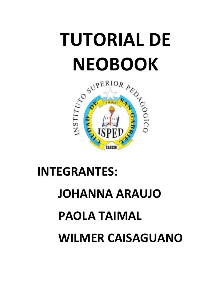 TUTORIAL DE    NEOBOOKINTEGRANTES:   JOHANNA ARAUJO   PAOLA TAIMAL   WILMER CAISAGUANO