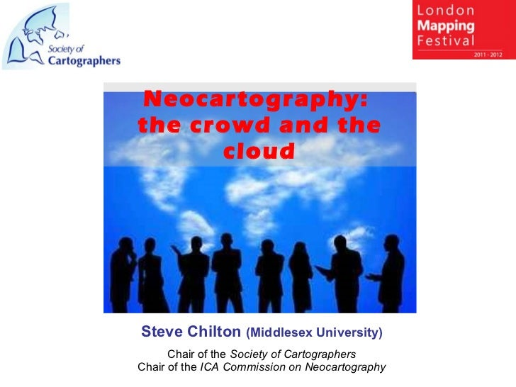 Steve Chilton  (Middlesex University) Chair of the  Society of Cartographers Chair of the  ICA Commission on Neocartograph...