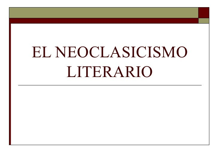 Literatura Neoclásica   Características.   El Neoclasicismo es el movimiento cultural que impone el gusto    por lo clás...
