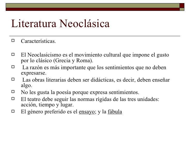 Literatura Neoclásica   El Neoclasicismo da preferencia a la razón frente a    los sentimientos, impone reglas a las que ...
