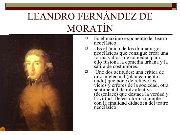 LEANDRO FERNÁNDEZ DE             MORATÍN   Los personajes son más cercanos a los espectadores ya que describen la    clas...