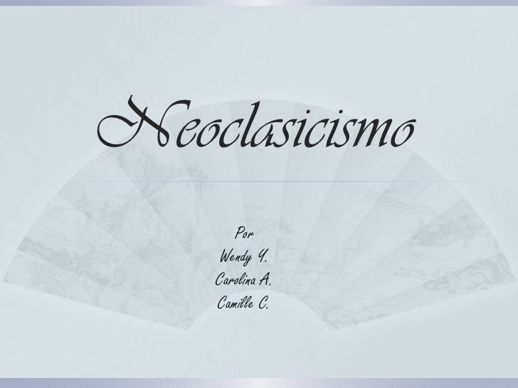 Neoclasicismo       Por     Wendy Y.    Carolina A.    Camille C.