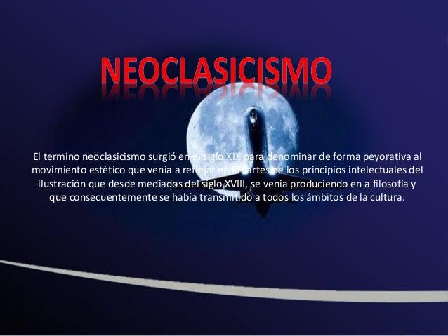 El termino neoclasicismo surgió en el siglo XIX para denominar de forma peyorativa almovimiento estético que venia a refle...