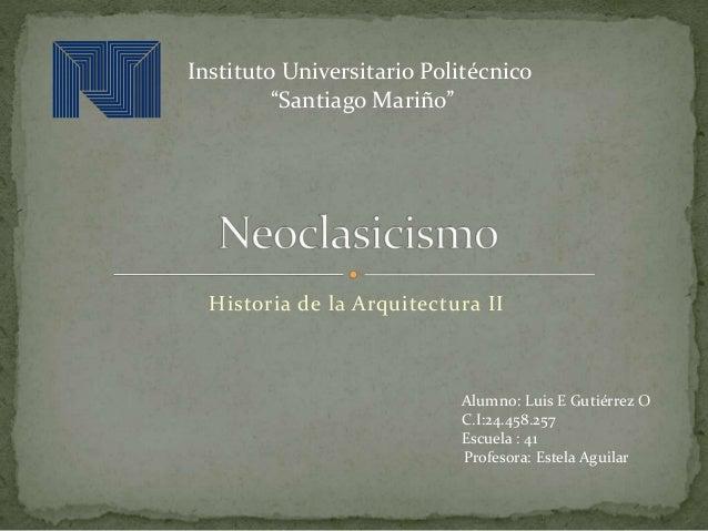 "Historia de la Arquitectura II Instituto Universitario Politécnico ""Santiago Mariño"" Alumno: Luis E Gutiérrez O C.I:24.458..."