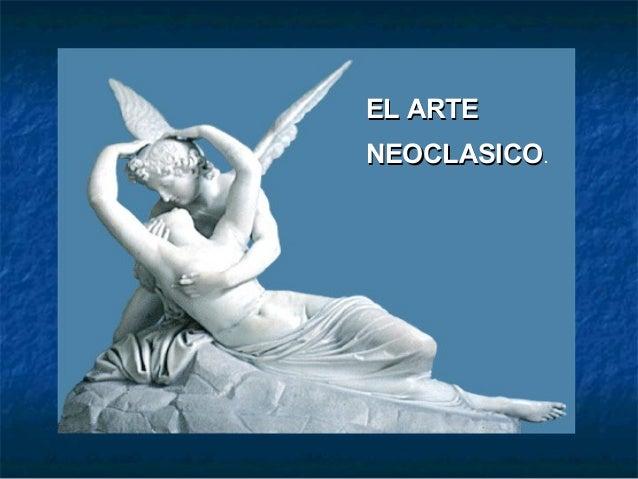 EL ARTEEL ARTE NEOCLASICONEOCLASICO.