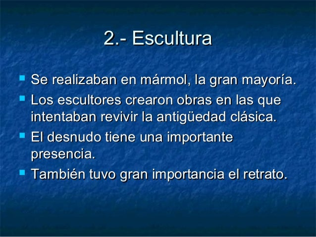 2.- Escultura2.- Escultura  Se realizaban en mármol, la gran mayoría.Se realizaban en mármol, la gran mayoría.  Los escu...