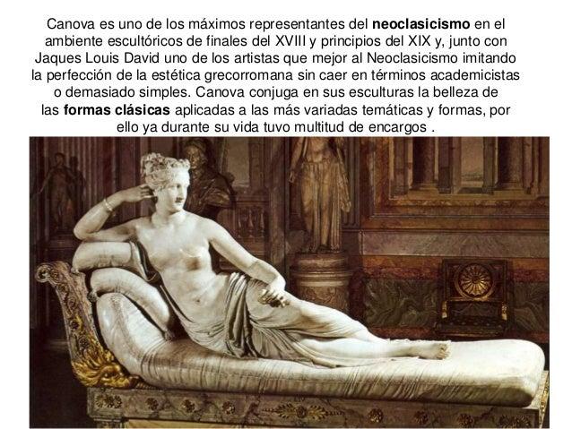 Canova es uno de los máximos representantes del neoclasicismo en el ambiente escultóricos de finales del XVIII y principio...