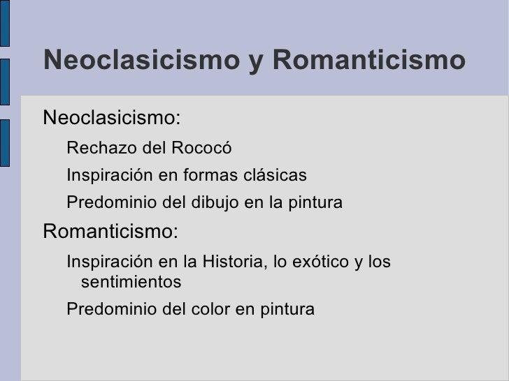 Neoclasicismo y Romanticismo <ul><li>Neoclasicismo:  </li><ul><li>Rechazo del Rococó
