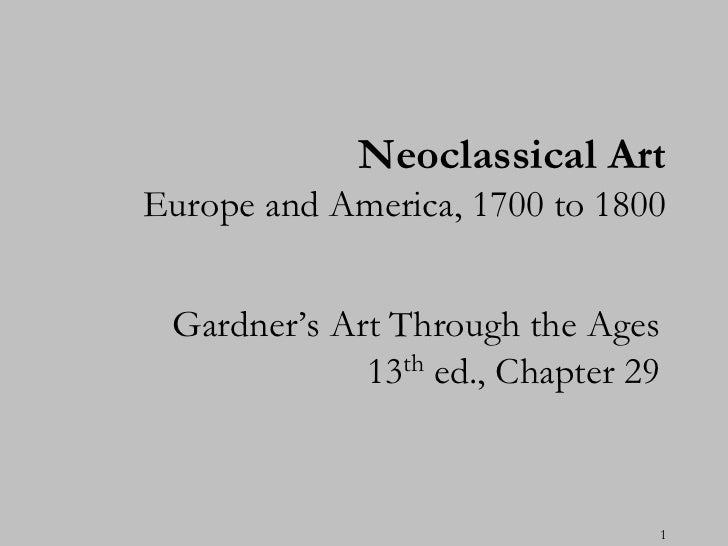 Neoclassical ArtEurope and America, 1700 to 1800 Gardner's Art Through the Ages             13th ed., Chapter 29          ...