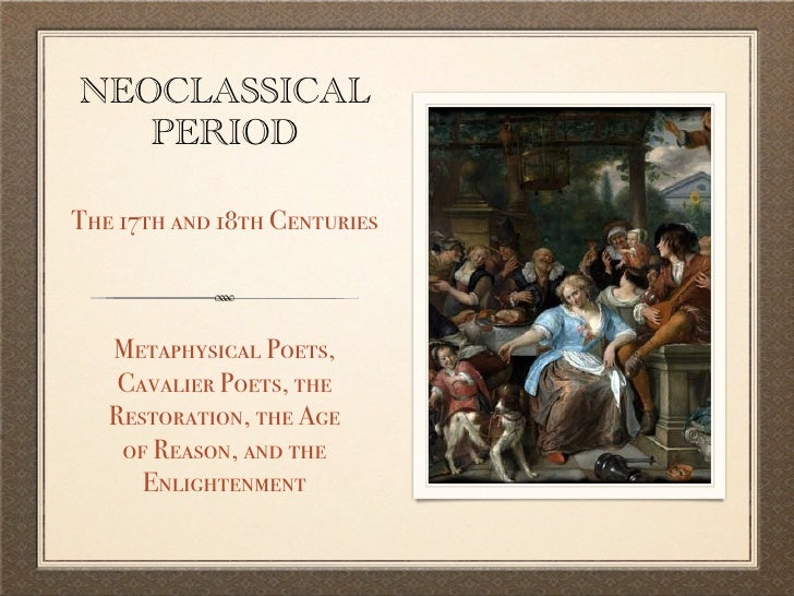 NEOCLASSICAL    PERIOD  The 17th and 18th Centuries       Metaphysical Poets,     Cavalier Poets, the    Restoration, the ...