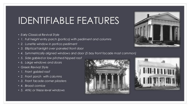 6 IDENTIFIABLE FEATURES O Early Classical Revival