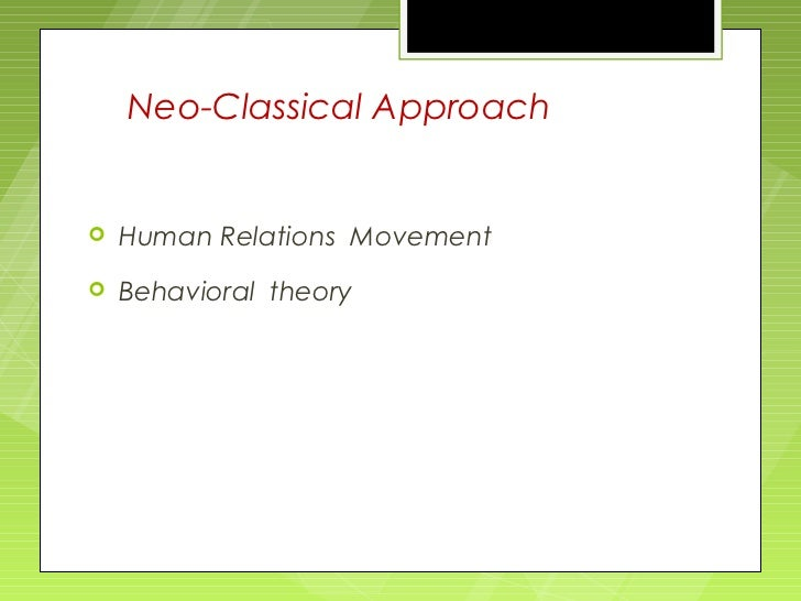 neo classical approach 1 to examine the role of classical and neoclassical approach of management to the development of management thought 2 to appraise the contribution of classical and neoclassical theorists of management 3 to compare and contrast between classical and neoclassical theory of management 4.