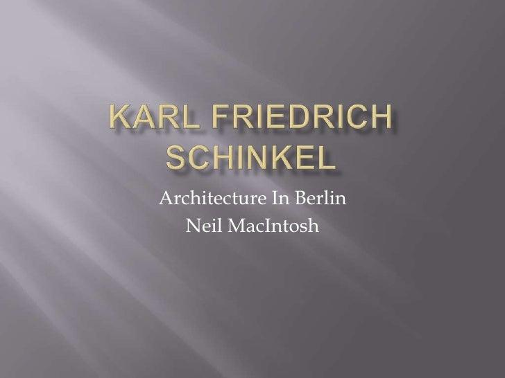 Karl Friedrich Schinkel<br />Architecture In Berlin<br />Neil MacIntosh<br />