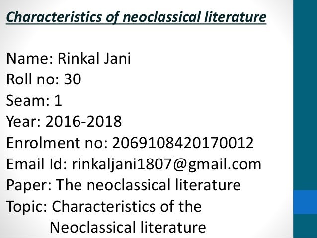 characteristics of neoclassical period Neoclassical literature was written between 1660 and 1798 it was a time of both formality and artificiality in this lesson, we will examine the characteristics and literature of this time.