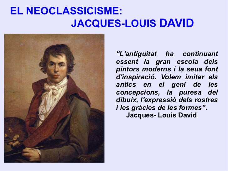 """EL NEOCLASSICISME:  JACQUES-LOUIS  DAVID """" L'antiguitat ha continuant essent la gran escola dels pintors moderns i la seua..."""