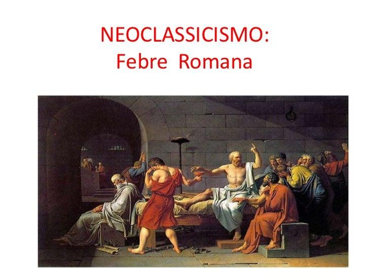 NEOCLASSICISMO: Febre Romana
