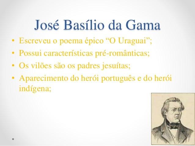 """José Basílio da Gama • Escreveu o poema épico """"O Uraguai""""; • Possui características pré-românticas; • Os vilões são os pad..."""