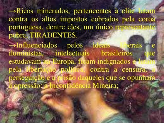 →Ricos minerados, pertencentes à elite lutam contra os altos impostos cobrados pela coroa portuguesa, dentre eles, um únic...