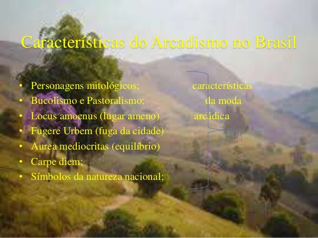 Características do Arcadismo no Brasil • Personagens mitológicos; características • Bucolismo e Pastoralismo; da moda • Lo...