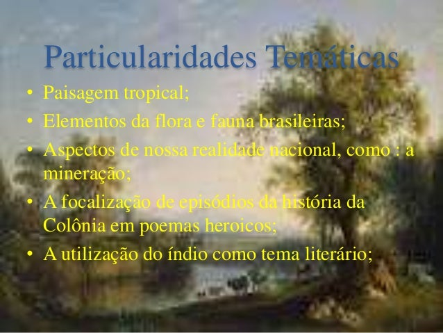 Particularidades Temáticas • Paisagem tropical; • Elementos da flora e fauna brasileiras; • Aspectos de nossa realidade na...