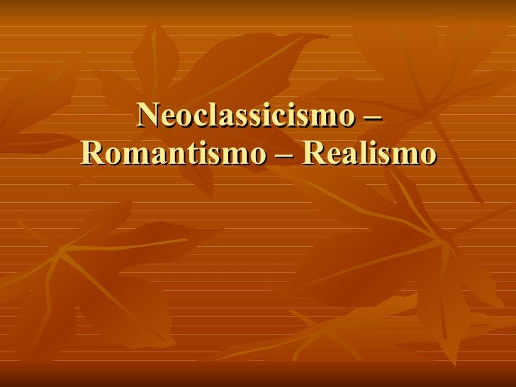 Neoclassicismo – Romantismo – Realismo