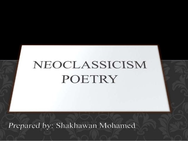 What is Neoclassicism?  What are the stages of Neoclassicism?  Who the most famous poets in this era?  What are main ch...