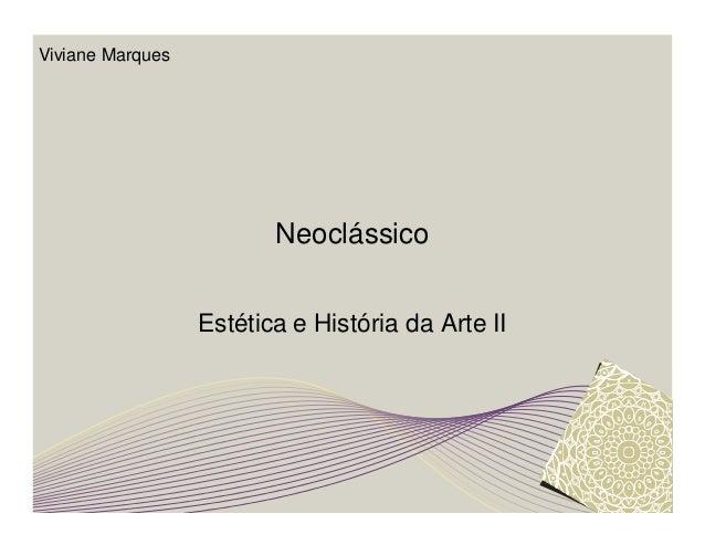 Neoclássico  Estética e História da Arte II  Viviane Marques