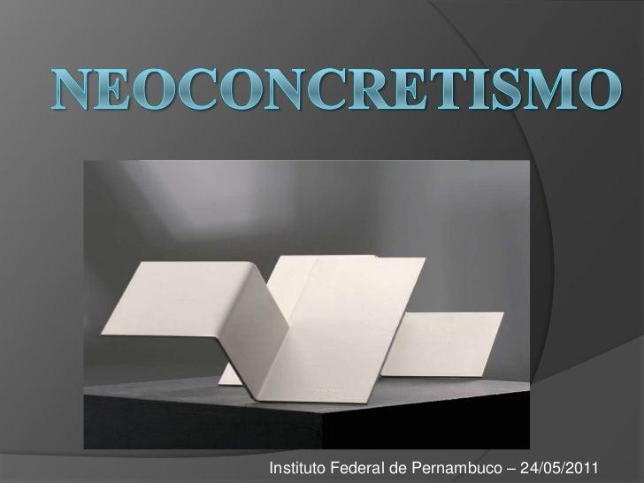 Neoconcretismo<br />Instituto Federal de Pernambuco – 24/05/2011<br />
