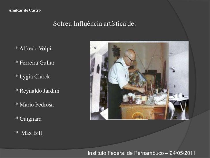 Amilcar de Castro<br />Sofreu Influência artística de:<br />* Alfredo Volpi<br />* Ferreira Gullar<br />* Lygia Clarck<br ...