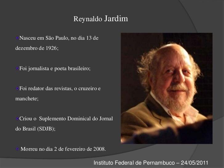 Reynaldo Jardim<br />Nasceu em São Paulo, no dia 13 de dezembro de 1926;<br />Foi jornalista e poeta brasileiro;<br />Foi ...