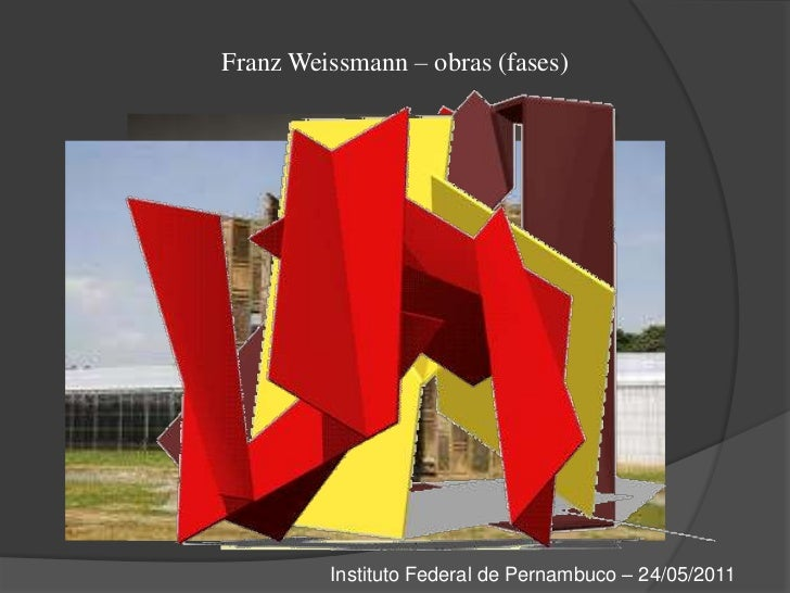 Franz Weissmann – obras (fases)<br />Instituto Federal de Pernambuco – 24/05/2011<br />