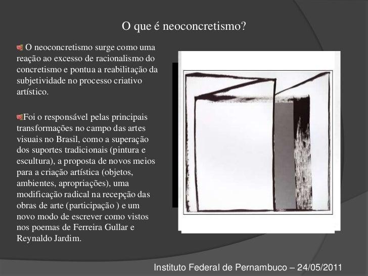 O que é neoconcretismo?<br /> O neoconcretismo surge como uma reação ao excesso de racionalismo do concretismo e pontua a ...
