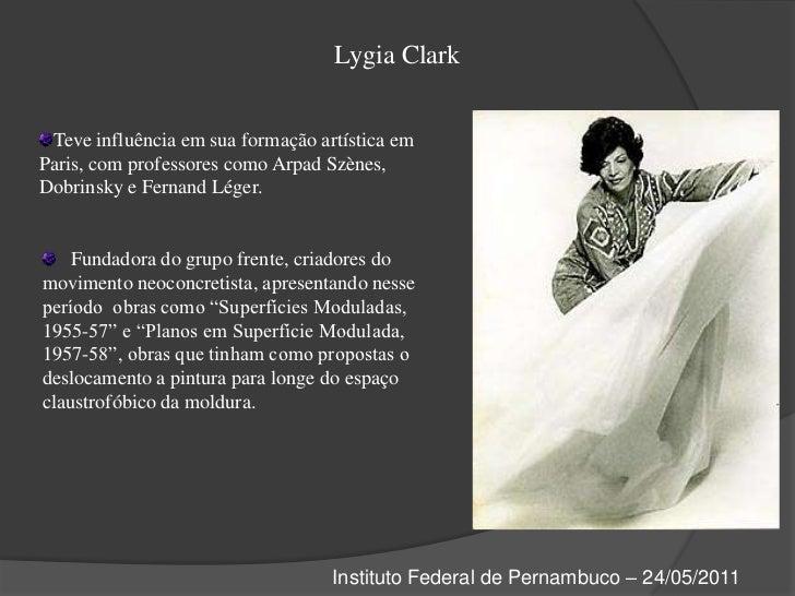 Lygia Clark<br />Teve influência em sua formação artística em Paris, com professores como ArpadSzènes, Dobrinsky e Fernand...