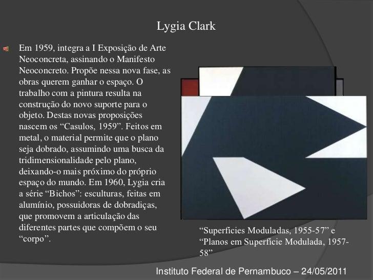 Lygia Clark<br />Em 1959, integra a I Exposição de Arte Neoconcreta, assinando o Manifesto Neoconcreto. Propõe nessa nova ...