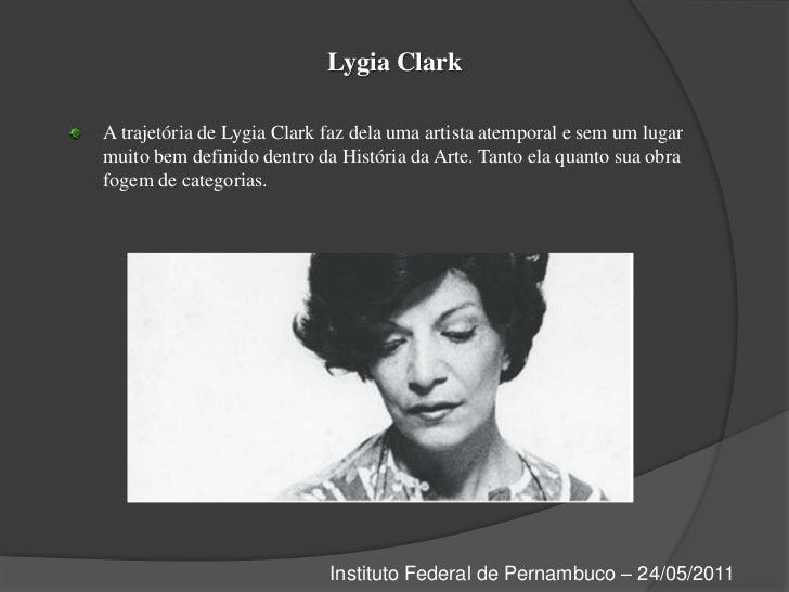 Lygia Clark<br />A trajetória de Lygia Clark faz dela uma artista atemporal e sem um lugar muito bem definido dentro da Hi...