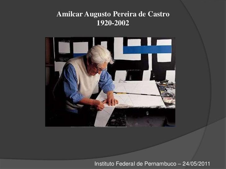 Amilcar Augusto Pereira de Castro1920-2002<br />Instituto Federal de Pernambuco – 24/05/2011<br />