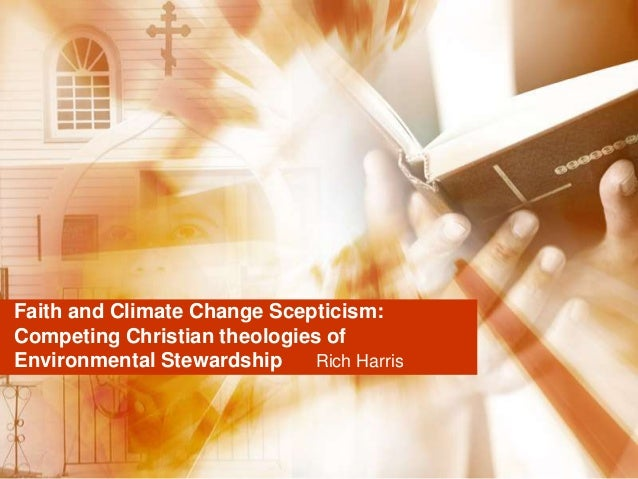 Faith and Climate Change Scepticism:Competing Christian theologies ofEnvironmental Stewardship    Rich Harris